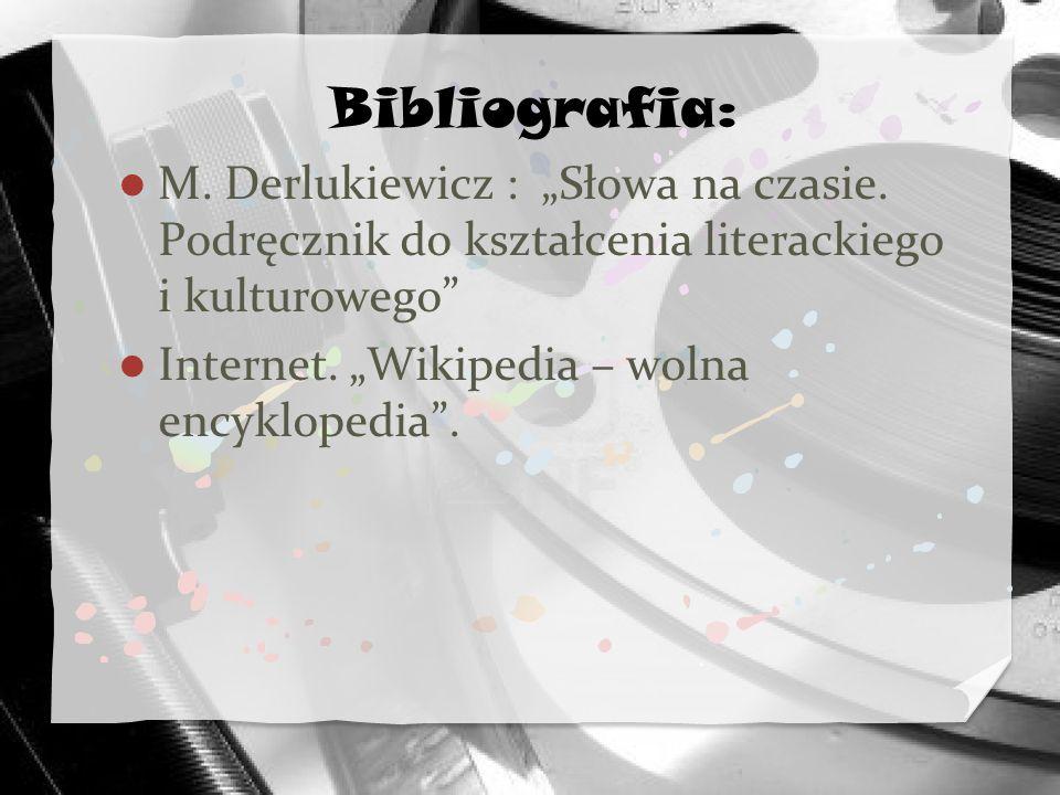 Bibliografia: M. Derlukiewicz : Słowa na czasie. Podręcznik do kształcenia literackiego i kulturowego Internet. Wikipedia – wolna encyklopedia.