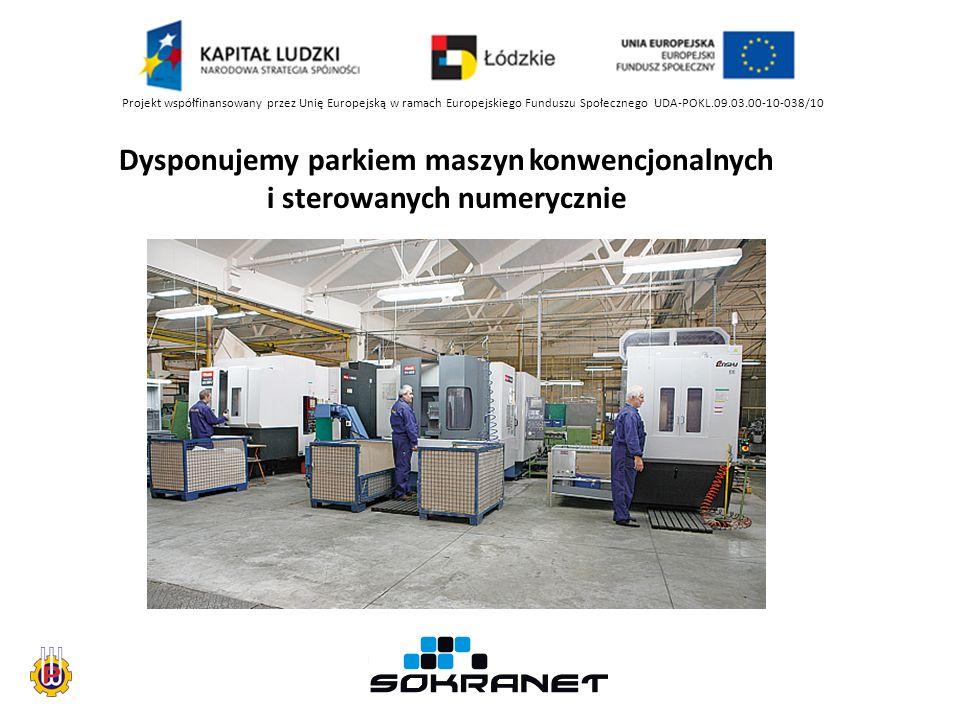 Projekt współfinansowany przez Unię Europejską w ramach Europejskiego Funduszu Społecznego UDA-POKL.09.03.00-10-038/10 Dysponujemy parkiem maszyn konwencjonalnych i sterowanych numerycznie