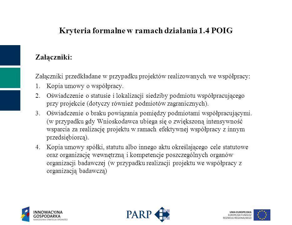 Kryteria formalne w ramach działania 1.4 POIG Załączniki: Załączniki przedkładane w przypadku projektów realizowanych we współpracy: 1.Kopia umowy o współpracy.