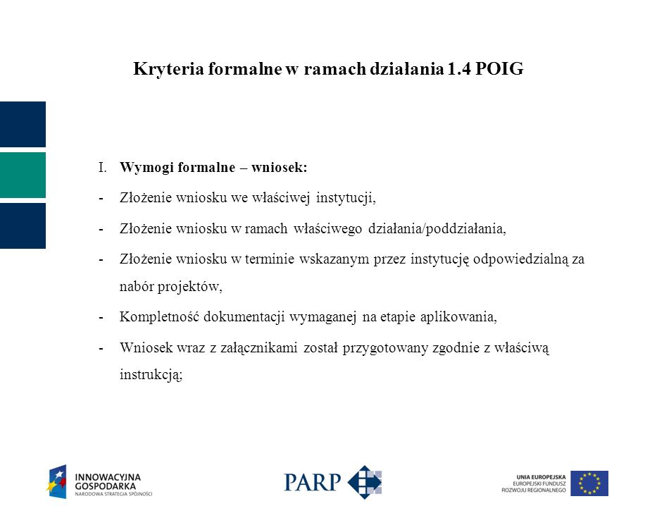 Kryteria formalne w ramach działania 1.4 POIG W przypadku projektów realizowanych we współpracy należy dołączyć dodatkowo w Generatorze Wniosków: Kopię umowy o współpracy (w przypadku kilku umów Wnioskodawca powinien załączyć zeskanowane umowy w jednym pliku elektronicznym).