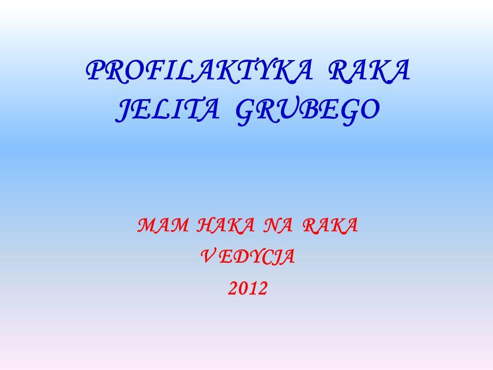 PROFILAKTYKA RAKA JELITA GRUBEGO MAM HAKA NA RAKA V EDYCJA 2012