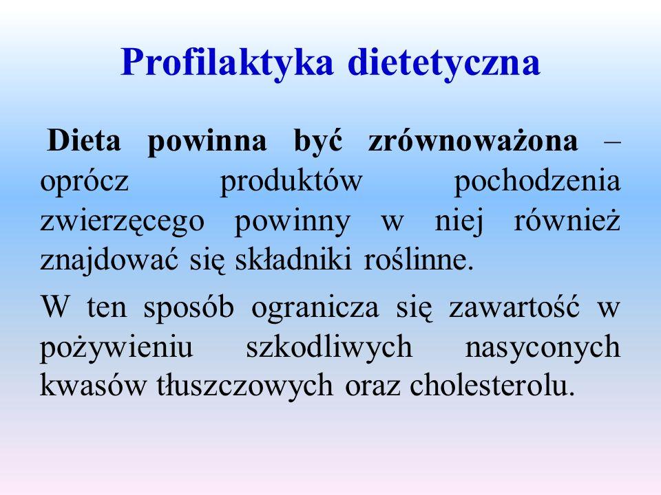 Profilaktyka dietetyczna Dieta powinna być zrównoważona – oprócz produktów pochodzenia zwierzęcego powinny w niej również znajdować się składniki rośl