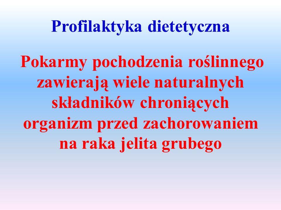 Profilaktyka dietetyczna Pokarmy pochodzenia roślinnego zawierają wiele naturalnych składników chroniących organizm przed zachorowaniem na raka jelita