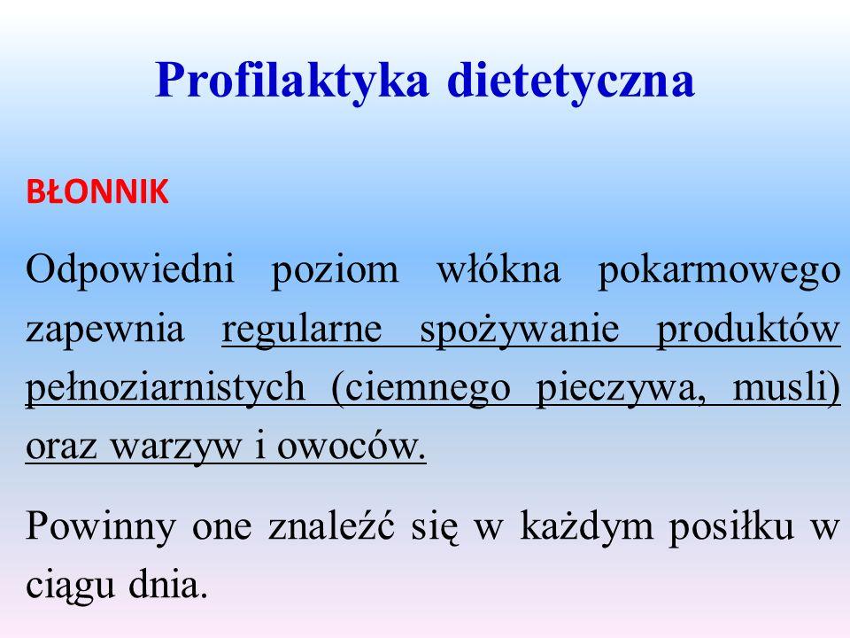 Profilaktyka dietetyczna BŁONNIK Odpowiedni poziom włókna pokarmowego zapewnia regularne spożywanie produktów pełnoziarnistych (ciemnego pieczywa, mus