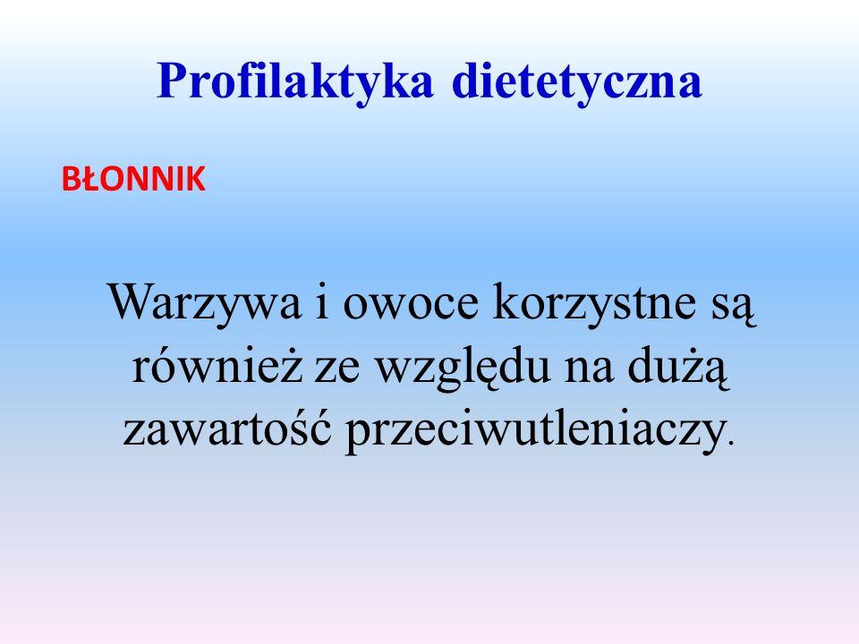 Profilaktyka dietetyczna BŁONNIK Warzywa i owoce korzystne są również ze względu na dużą zawartość przeciwutleniaczy.