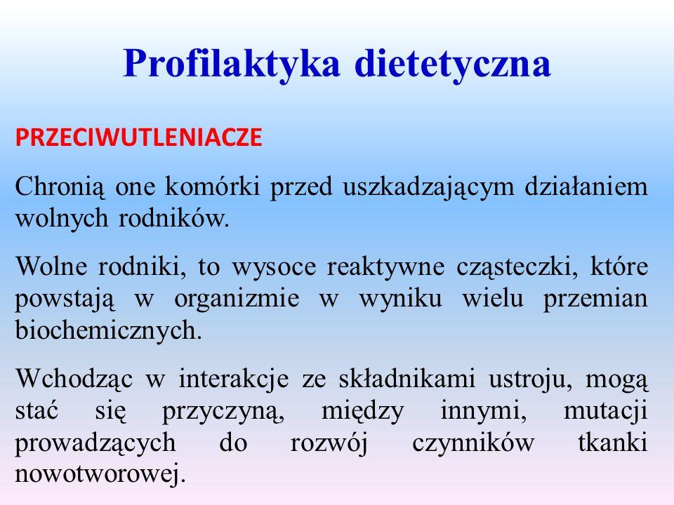 Profilaktyka dietetyczna PRZECIWUTLENIACZE Chronią one komórki przed uszkadzającym działaniem wolnych rodników. Wolne rodniki, to wysoce reaktywne czą