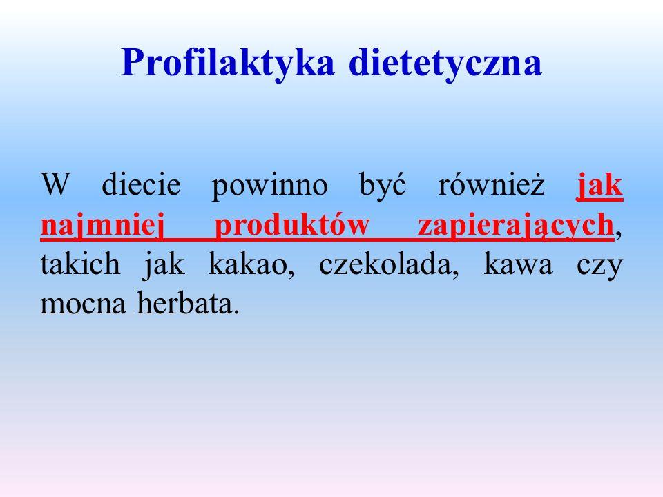 Profilaktyka dietetyczna W diecie powinno być również jak najmniej produktów zapierających, takich jak kakao, czekolada, kawa czy mocna herbata.