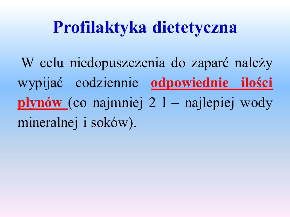 Profilaktyka dietetyczna W celu niedopuszczenia do zaparć należy wypijać codziennie odpowiednie ilości płynów (co najmniej 2 l – najlepiej wody minera