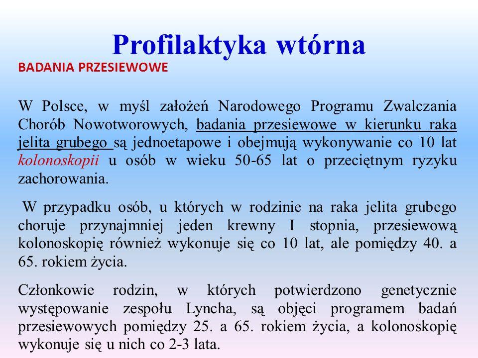 Profilaktyka wtórna BADANIA PRZESIEWOWE W Polsce, w myśl założeń Narodowego Programu Zwalczania Chorób Nowotworowych, badania przesiewowe w kierunku r