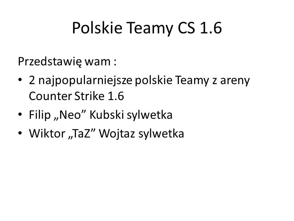 Polskie Teamy CS 1.6 Przedstawię wam : 2 najpopularniejsze polskie Teamy z areny Counter Strike 1.6 Filip Neo Kubski sylwetka Wiktor TaZ Wojtaz sylwet