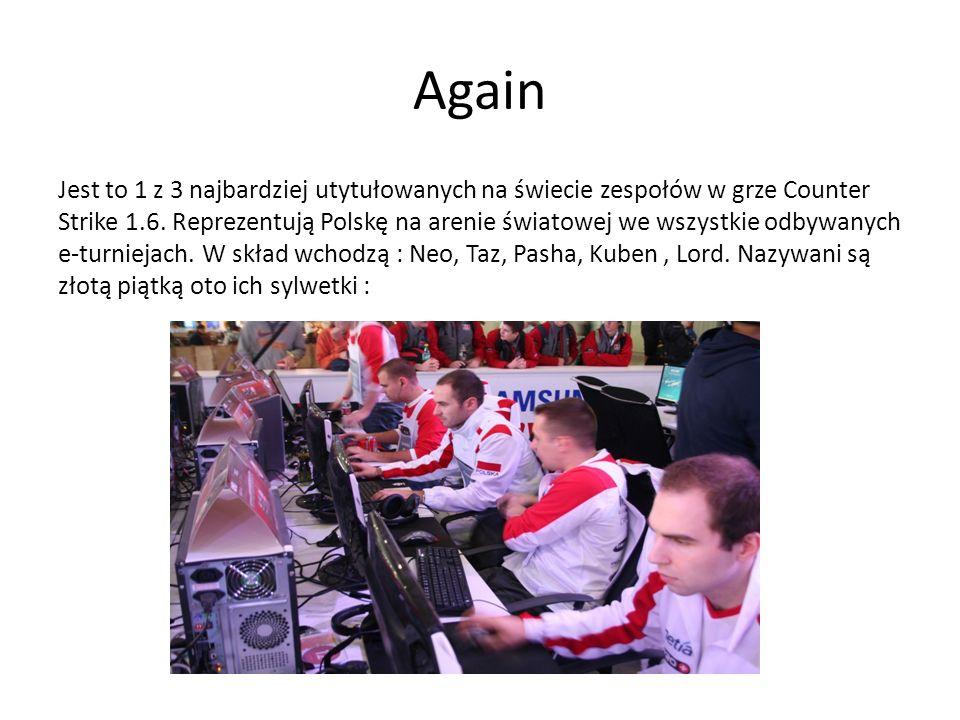 Again Jest to 1 z 3 najbardziej utytułowanych na świecie zespołów w grze Counter Strike 1.6. Reprezentują Polskę na arenie światowej we wszystkie odby