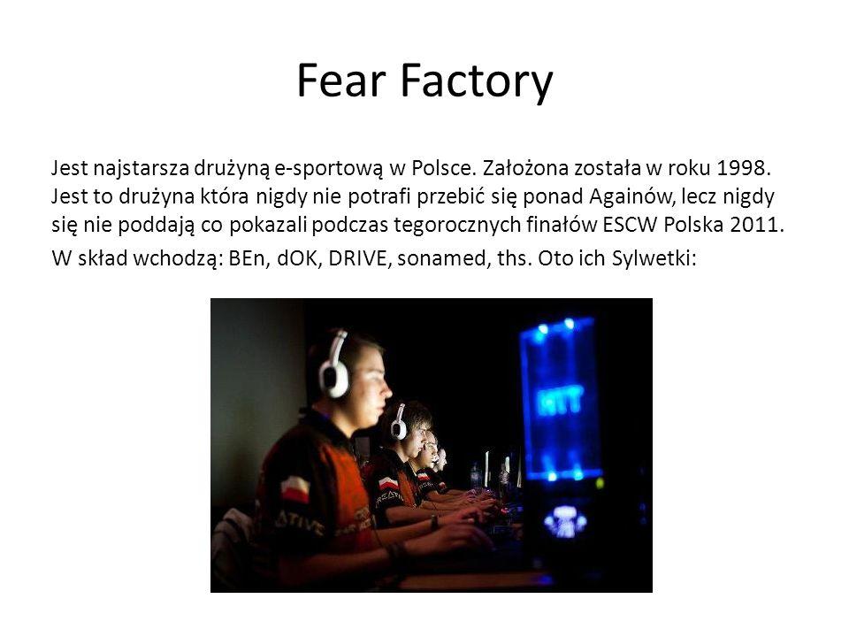 Fear Factory Jest najstarsza drużyną e-sportową w Polsce. Założona została w roku 1998. Jest to drużyna która nigdy nie potrafi przebić się ponad Agai