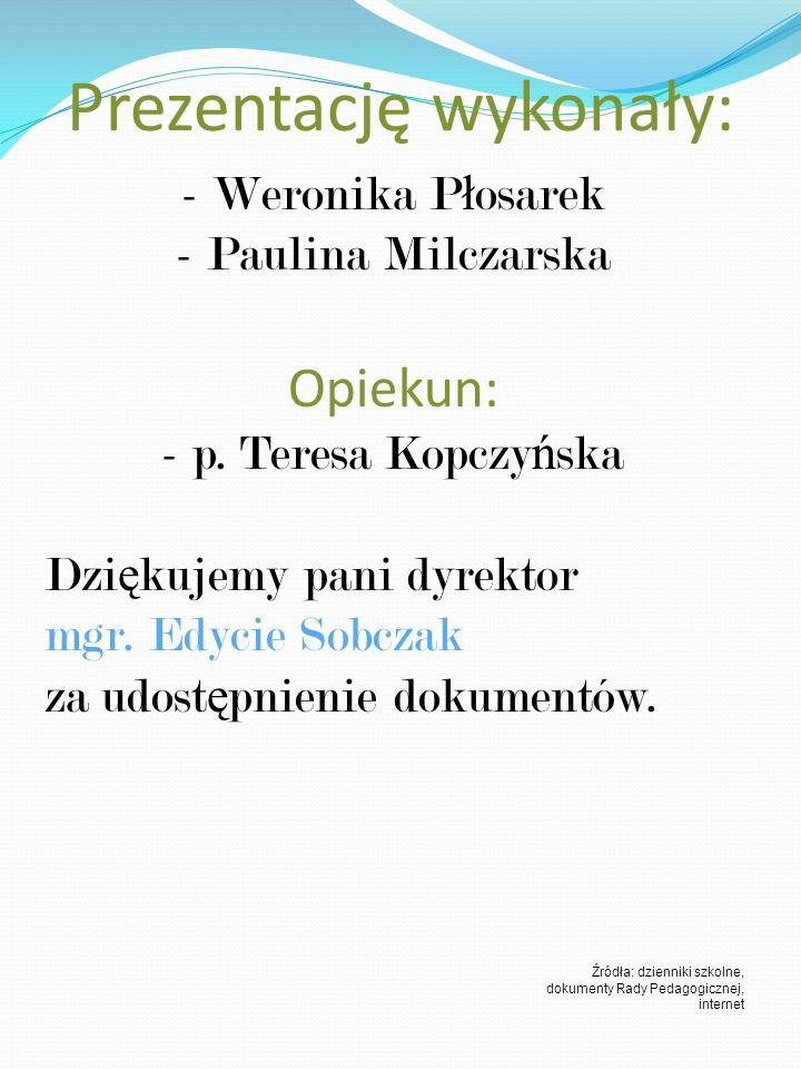 Prezentację wykonały: - Weronika P ł osarek - Paulina Milczarska Opiekun: - p.