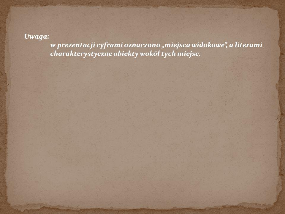 Uwaga: w prezentacji cyframi oznaczono miejsca widokowe, a literami charakterystyczne obiekty wokół tych miejsc.