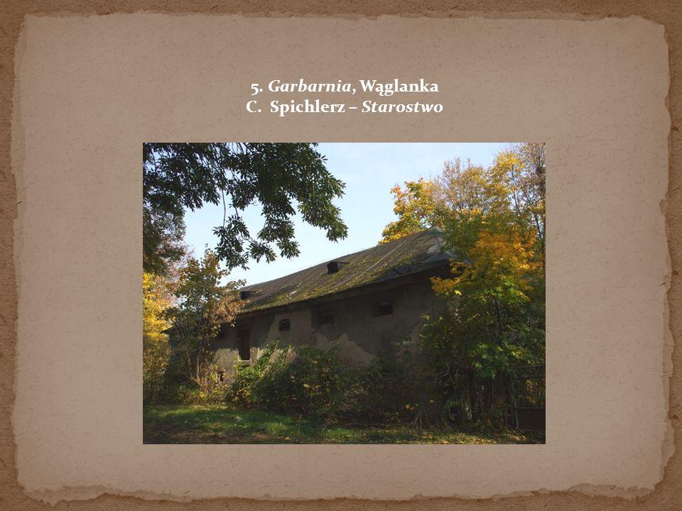 5. Garbarnia, Wąglanka C. Spichlerz – Starostwo