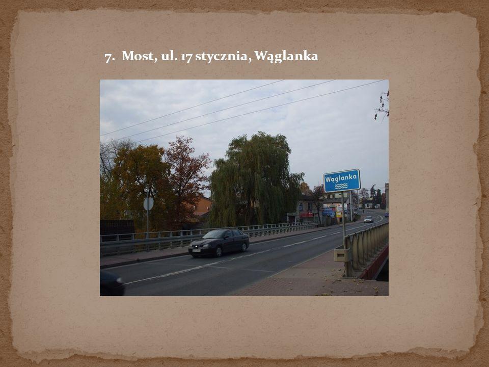 7. Most, ul. 17 stycznia, Wąglanka