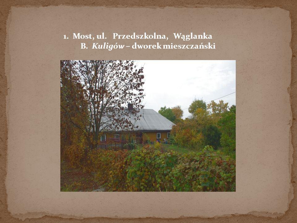 1. Most, ul. Przedszkolna, Wąglanka B. Kuligów – dworek mieszczański