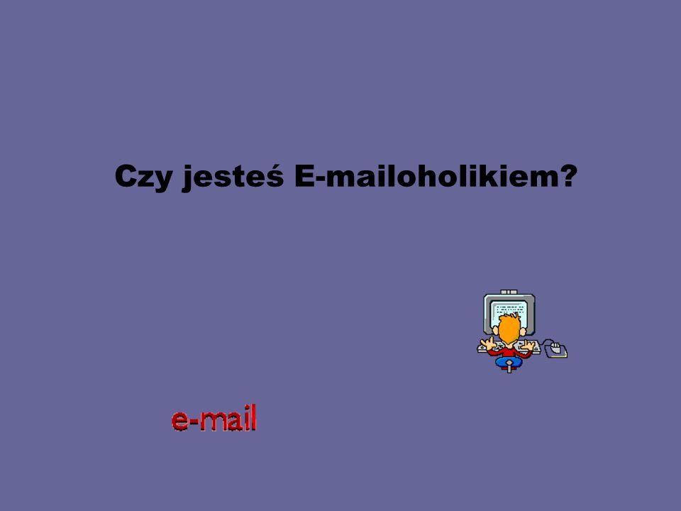 Czy jesteś E-mailoholikiem