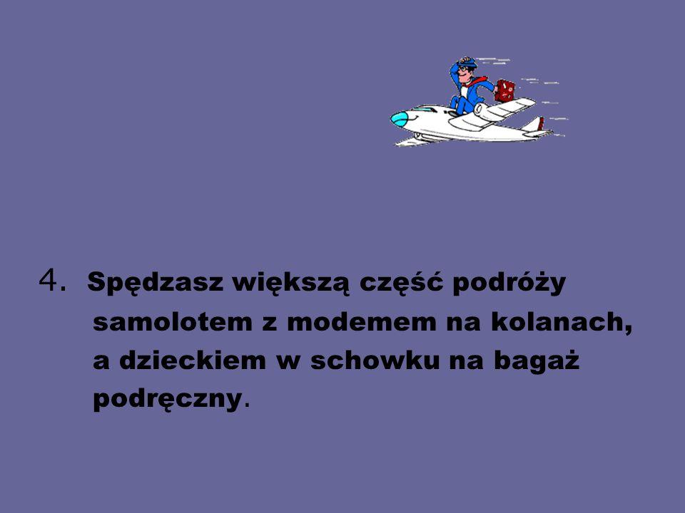 4. Spędzasz większą część podróży samolotem z modemem na kolanach, a dzieckiem w schowku na bagaż podręczny.
