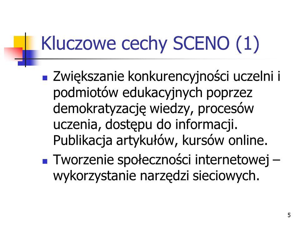 5 Kluczowe cechy SCENO (1) Zwiększanie konkurencyjności uczelni i podmiotów edukacyjnych poprzez demokratyzację wiedzy, procesów uczenia, dostępu do i