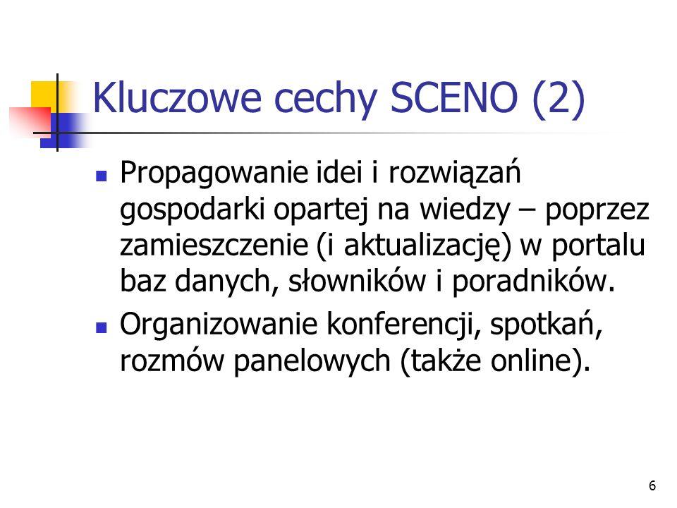 6 Kluczowe cechy SCENO (2) Propagowanie idei i rozwiązań gospodarki opartej na wiedzy – poprzez zamieszczenie (i aktualizację) w portalu baz danych, s