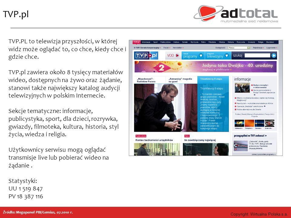 Copyright: Wirtualna Polska s.a. TVP.pl Źródło: Megapanel PBI/Gemius, 07.2010 r. TVP.PL to telewizja przyszłości, w której widz może oglądać to, co ch