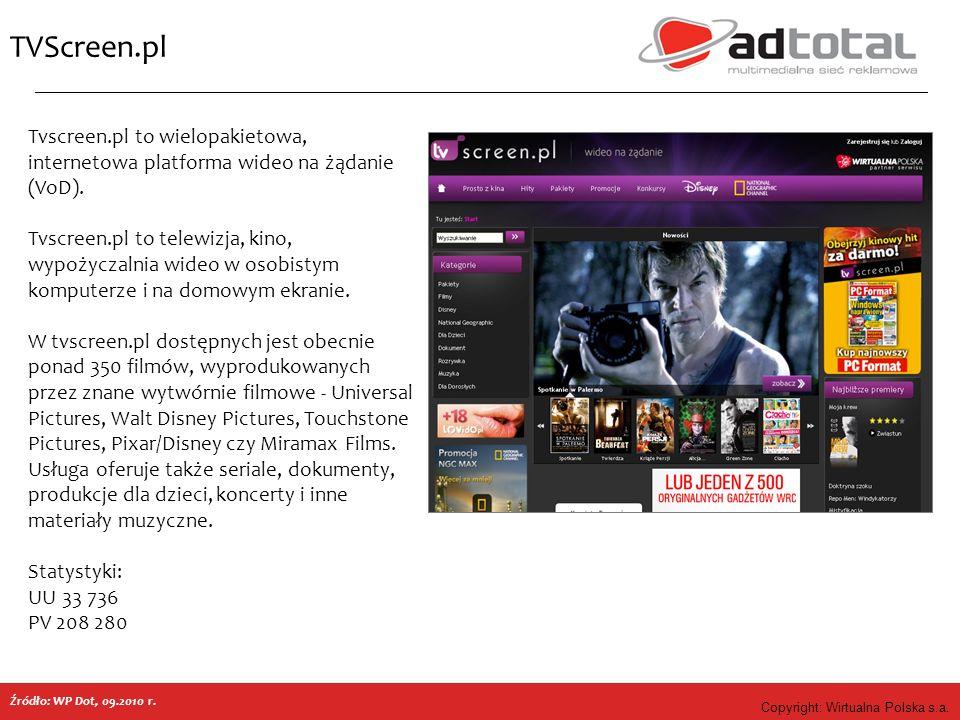 Copyright: Wirtualna Polska s.a. TVScreen.pl Źródło: WP Dot, 09.2010 r. Tvscreen.pl to wielopakietowa, internetowa platforma wideo na żądanie (VoD). T