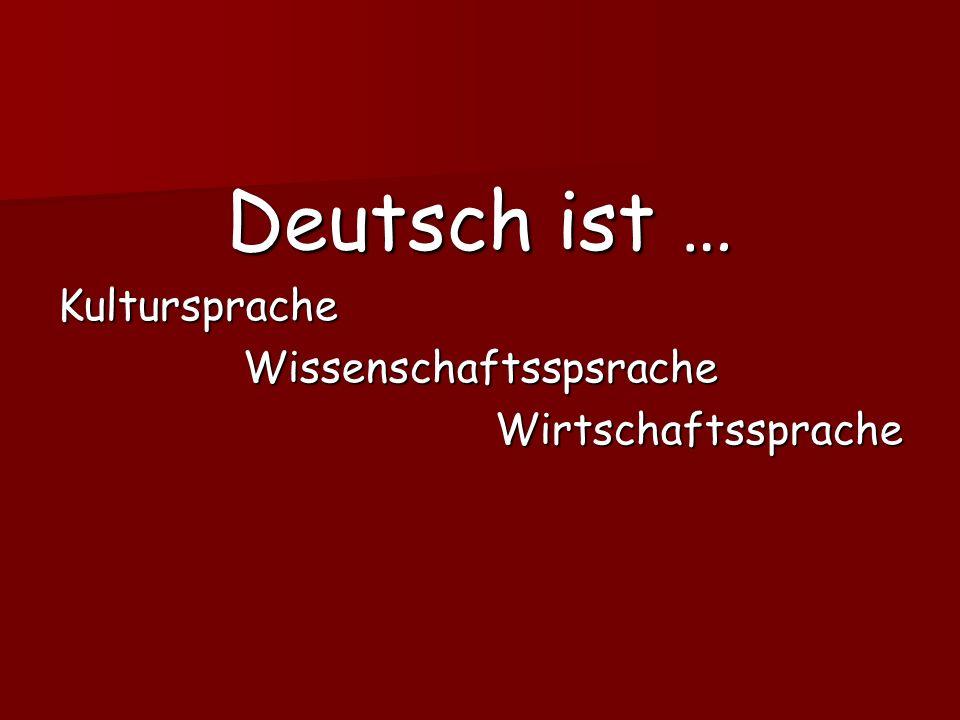 Deutsch ist … KulturspracheWissenschaftsspsracheWirtschaftssprache