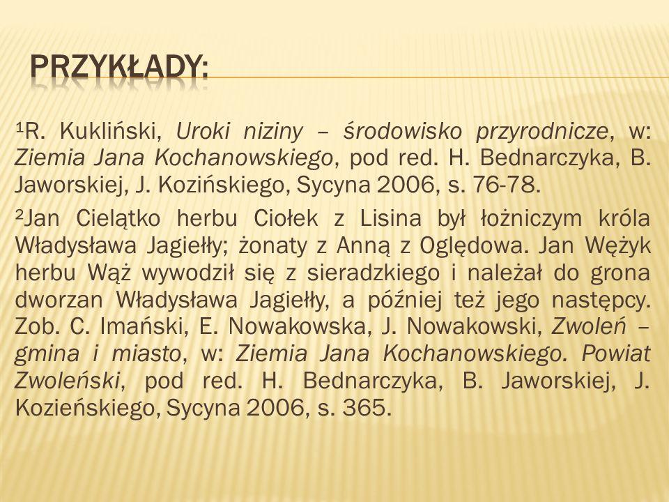 ¹R. Kukliński, Uroki niziny – środowisko przyrodnicze, w: Ziemia Jana Kochanowskiego, pod red. H. Bednarczyka, B. Jaworskiej, J. Kozińskiego, Sycyna 2