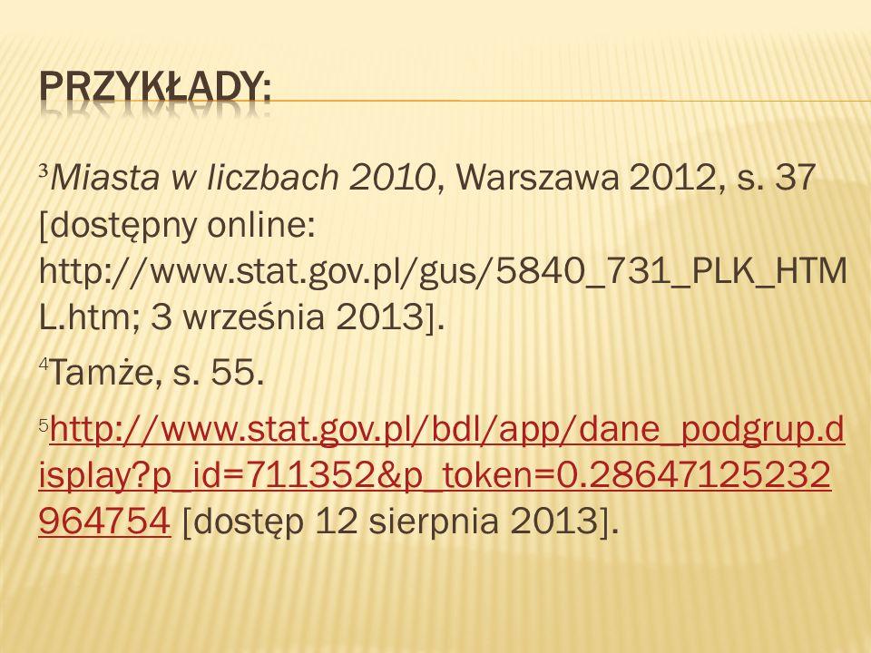 ³ Miasta w liczbach 2010, Warszawa 2012, s. 37 [dostępny online: http://www.stat.gov.pl/gus/5840_731_PLK_HTM L.htm; 3 września 2013]. 4 Tamże, s. 55.