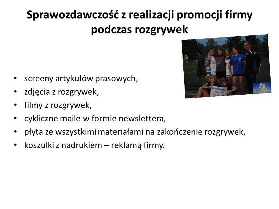 Sprawozdawczość z realizacji promocji firmy podczas rozgrywek screeny artykułów prasowych, zdjęcia z rozgrywek, filmy z rozgrywek, cykliczne maile w f