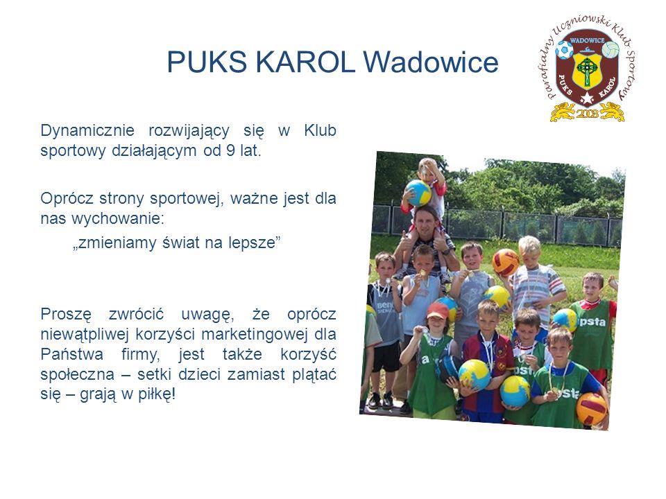 PUKS KAROL Wadowice Dynamicznie rozwijający się w Klub sportowy działającym od 9 lat. Oprócz strony sportowej, ważne jest dla nas wychowanie: zmieniam
