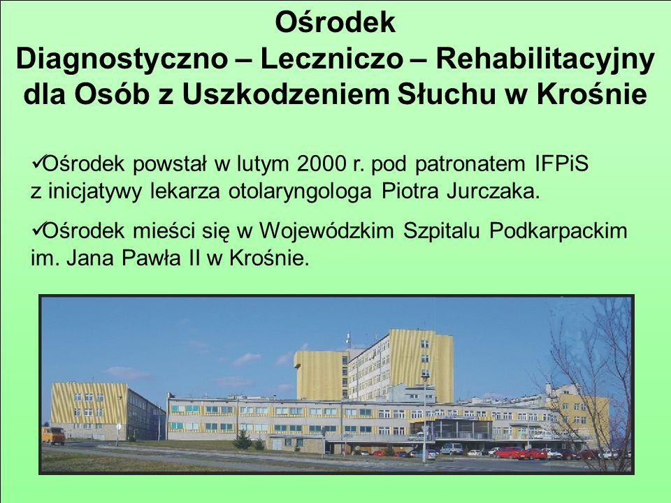 Ośrodek Diagnostyczno – Leczniczo – Rehabilitacyjny dla Osób z Uszkodzeniem Słuchu w Krośnie Ośrodek powstał w lutym 2000 r.
