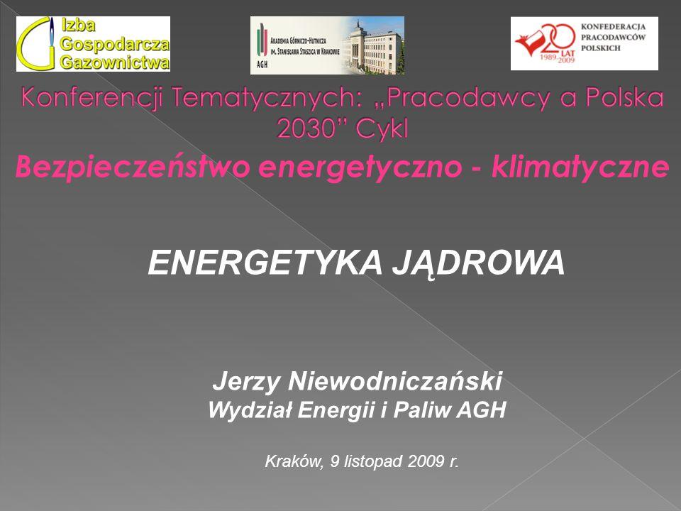 Bezpieczeństwo energetyczno - klimatyczne Kraków, 9 listopad 2009 r. ENERGETYKA JĄDROWA Jerzy Niewodniczański Wydział Energii i Paliw AGH