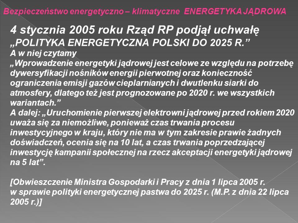 Bezpieczeństwo energetyczno – klimatyczne ENERGETYKA JĄDROWA 4 stycznia 2005 roku Rząd RP podjął uchwałęPOLITYKA ENERGETYCZNA POLSKI DO 2025 R. A w ni