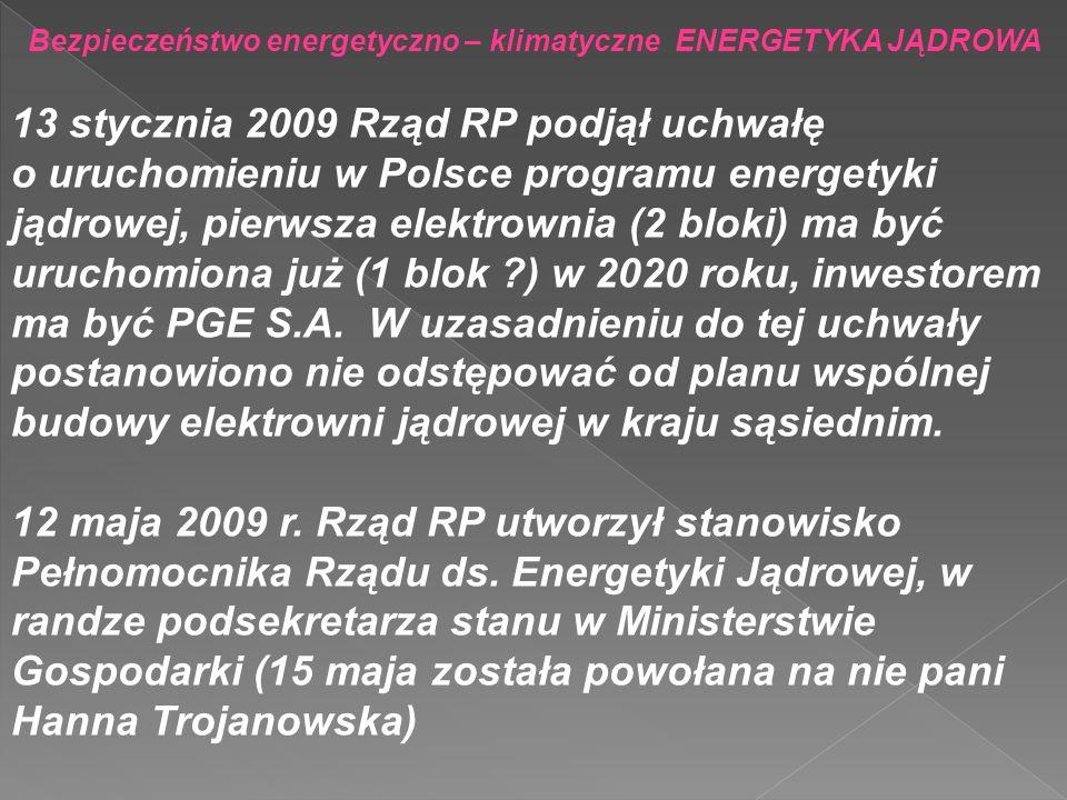 13 stycznia 2009 Rząd RP podjął uchwałę o uruchomieniu w Polsce programu energetyki jądrowej, pierwsza elektrownia (2 bloki) ma być uruchomiona już (1