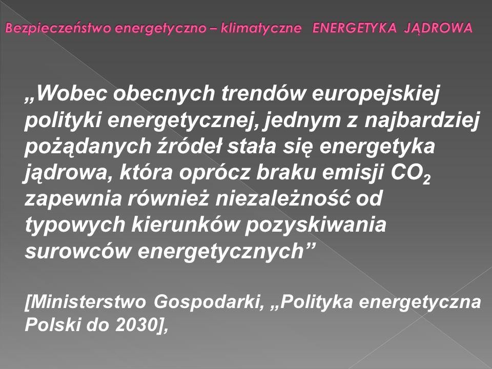Bezpieczeństwo energetyczno – klimatyczne ENERGETYKA JĄDROWA Wg dokumentu Polityka energetyczna Polski do 2030 roku: zapotrzebowanie na energię elektryczna brutto wzrośnie z poziomu 151 TWh w 2006 r.