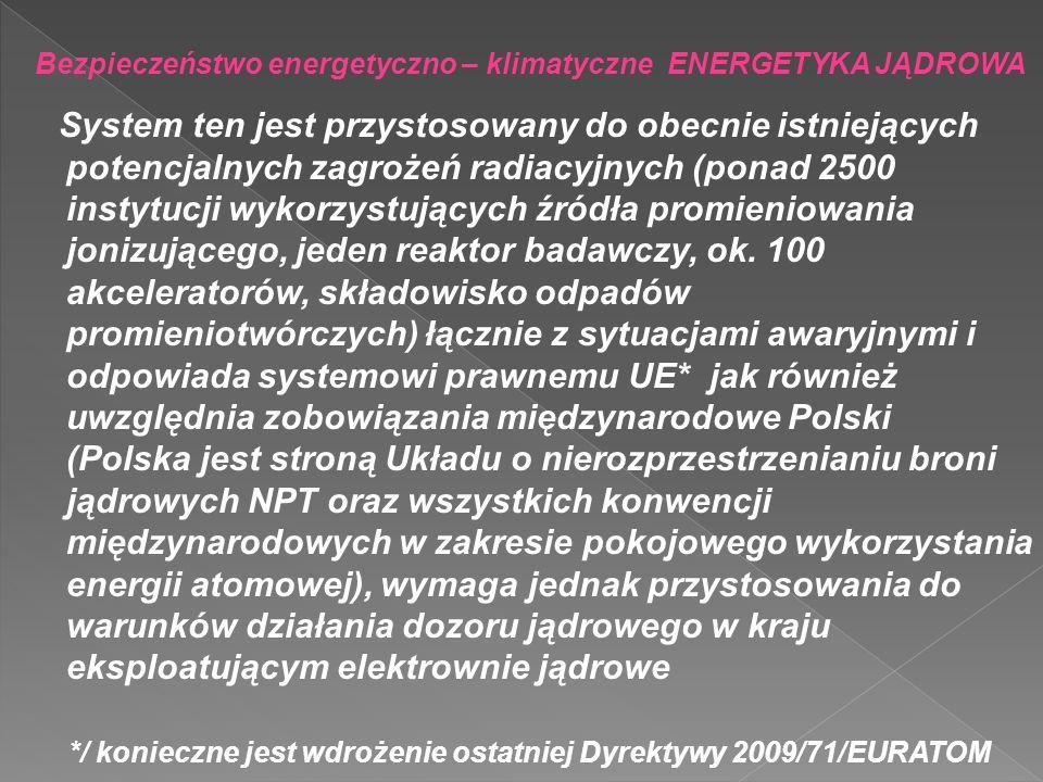 Bezpieczeństwo energetyczno – klimatyczne ENERGETYKA JĄDROWA System ten jest przystosowany do obecnie istniejących potencjalnych zagrożeń radiacyjnych
