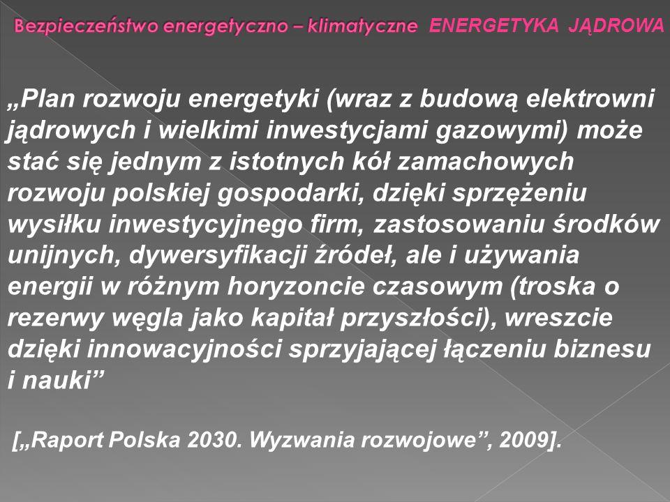 Bezpieczeństwo energetyczno – klimatyczne ENERGETYKA JĄDROWA TypLiczba reaktorówMoc MWe BWR33925 FBR21220 LWGR 1925 PHWR 41298 PWR4339855 razem5347223 REAKTORY W BUDOWIE (listopad 2009)
