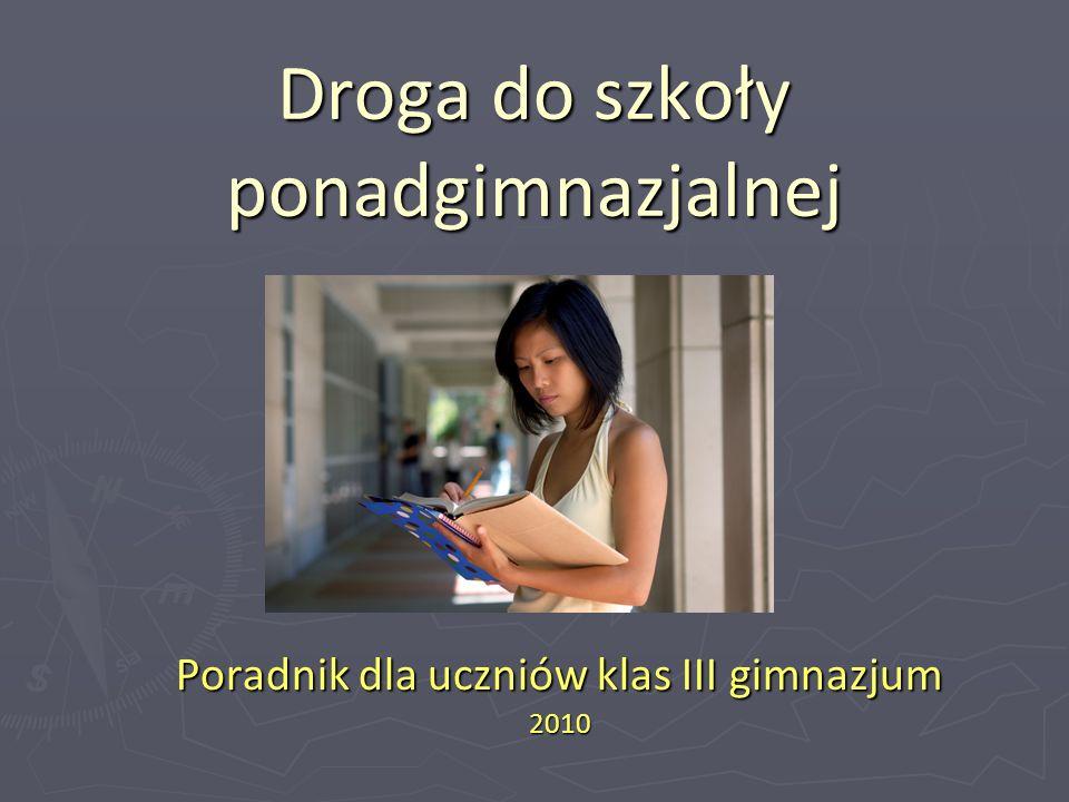 Droga do szkoły ponadgimnazjalnej Poradnik dla uczniów klas III gimnazjum 2010