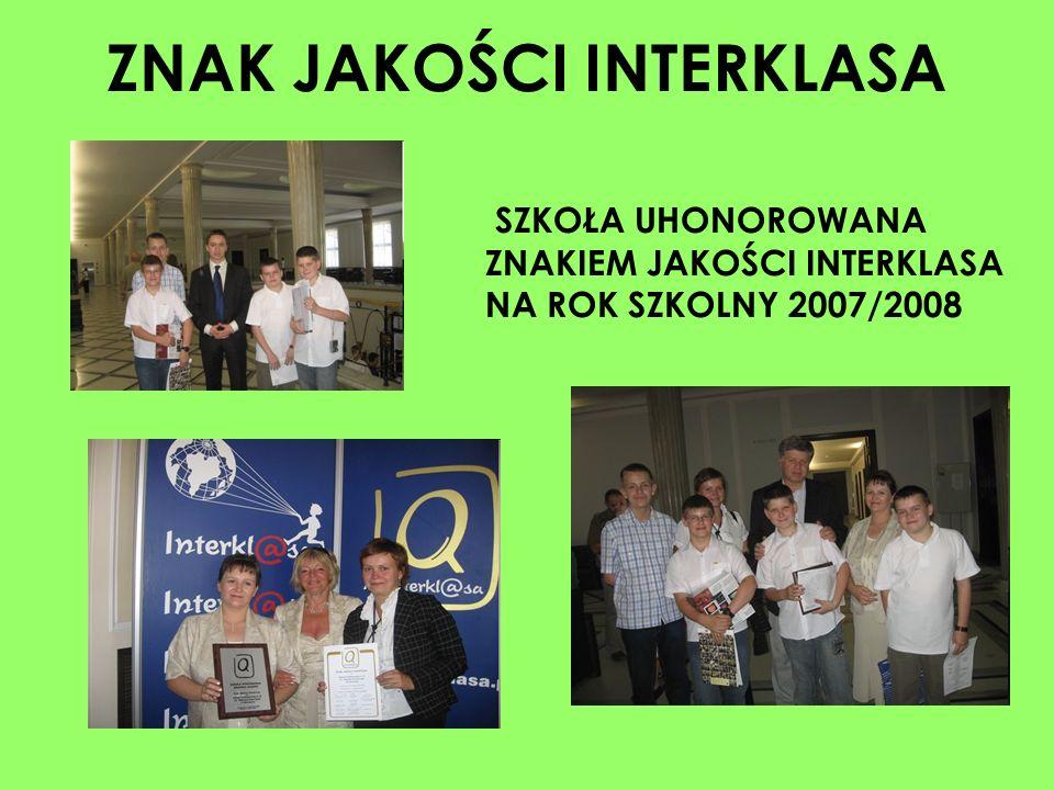 ZNAK JAKOŚCI INTERKLASA SZKOŁA UHONOROWANA ZNAKIEM JAKOŚCI INTERKLASA NA ROK SZKOLNY 2007/2008