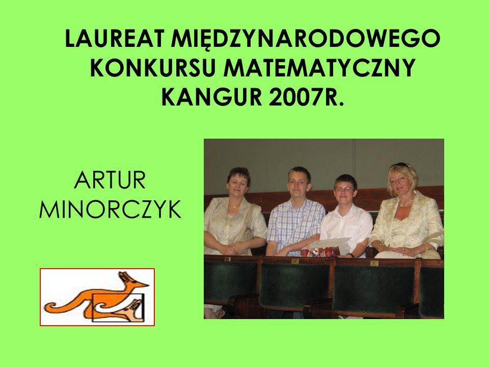 ARTUR MINORCZYK LAUREAT MIĘDZYNARODOWEGO KONKURSU MATEMATYCZNY KANGUR 2007R.