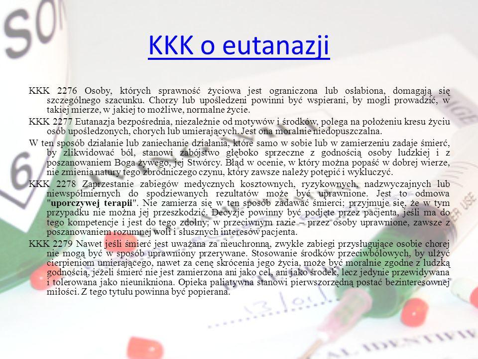 KKK o eutanazji KKK 2276 Osoby, których sprawność życiowa jest ograniczona lub osłabiona, domagają się szczególnego szacunku. Chorzy lub upośledzeni p
