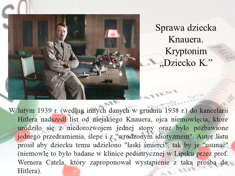 Sprawa dziecka Knauera. Kryptonim Dziecko K. W lutym 1939 r. (według innych danych w grudniu 1938 r.) do kancelarii Hitlera nadszedł list od niejakieg
