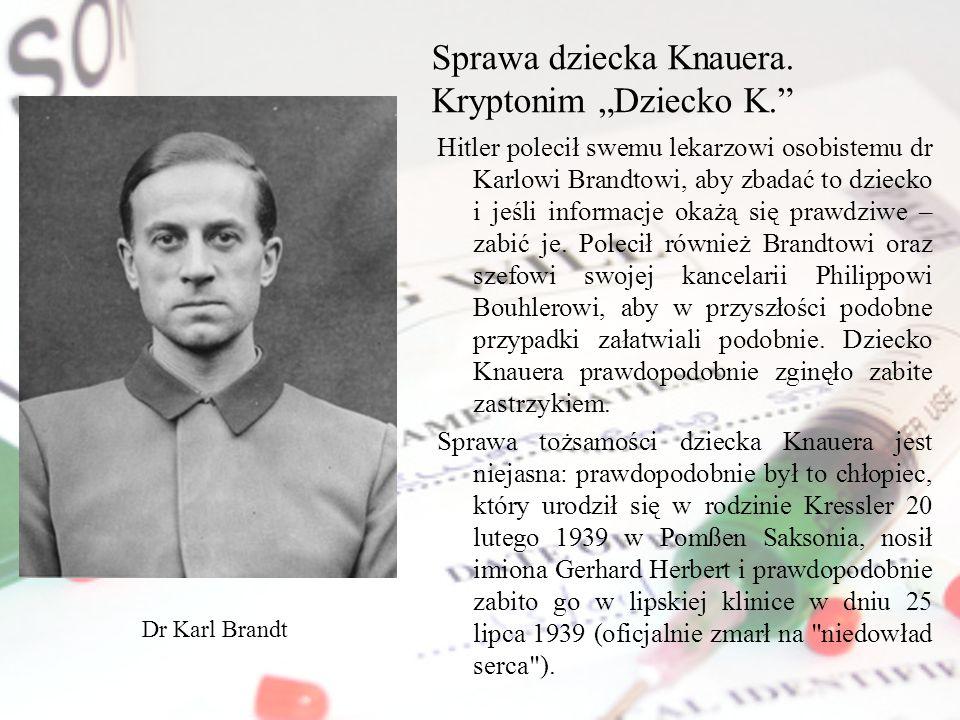 Sprawa dziecka Knauera. Kryptonim Dziecko K. Hitler polecił swemu lekarzowi osobistemu dr Karlowi Brandtowi, aby zbadać to dziecko i jeśli informacje