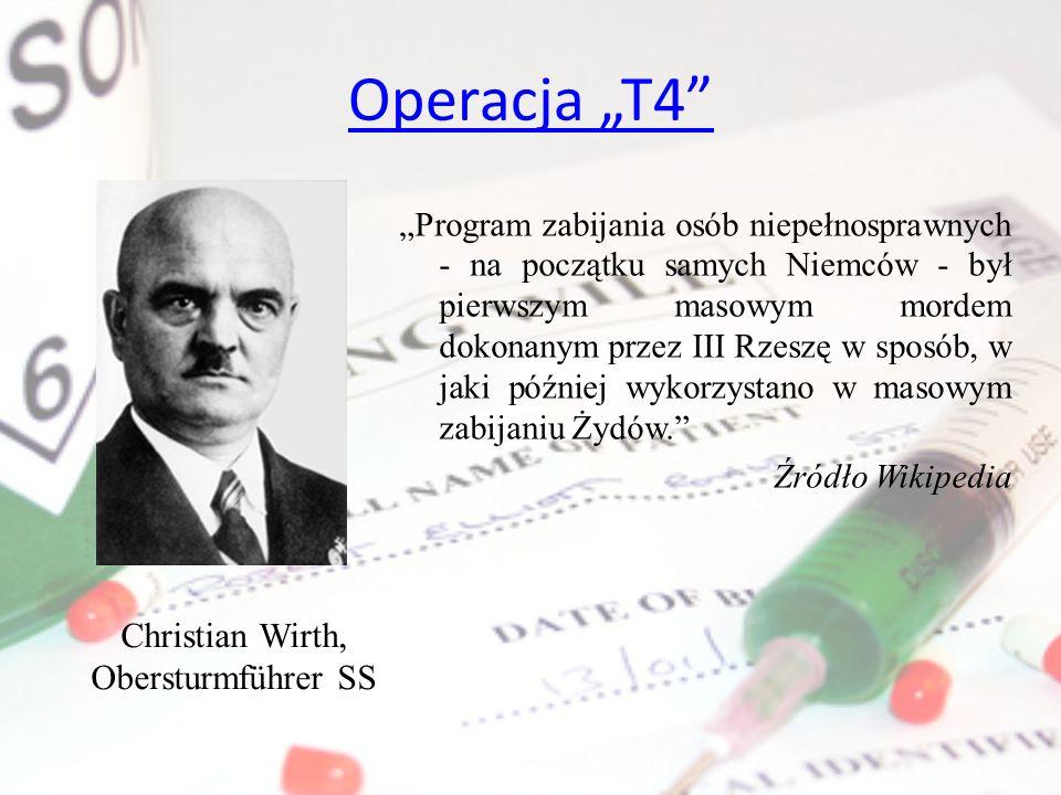 Operacja T4 Christian Wirth, Obersturmführer SS Program zabijania osób niepełnosprawnych - na początku samych Niemców - był pierwszym masowym mordem d