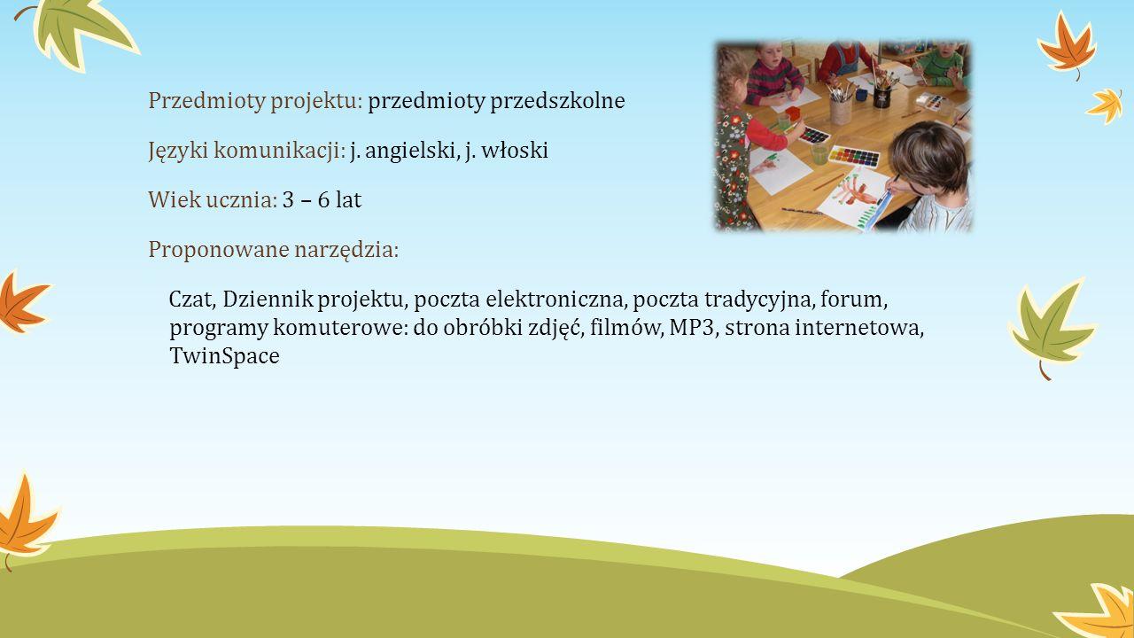 Przedmioty projektu: przedmioty przedszkolne Języki komunikacji: j. angielski, j. włoski Wiek ucznia: 3 – 6 lat Proponowane narzędzia: Czat, Dziennik