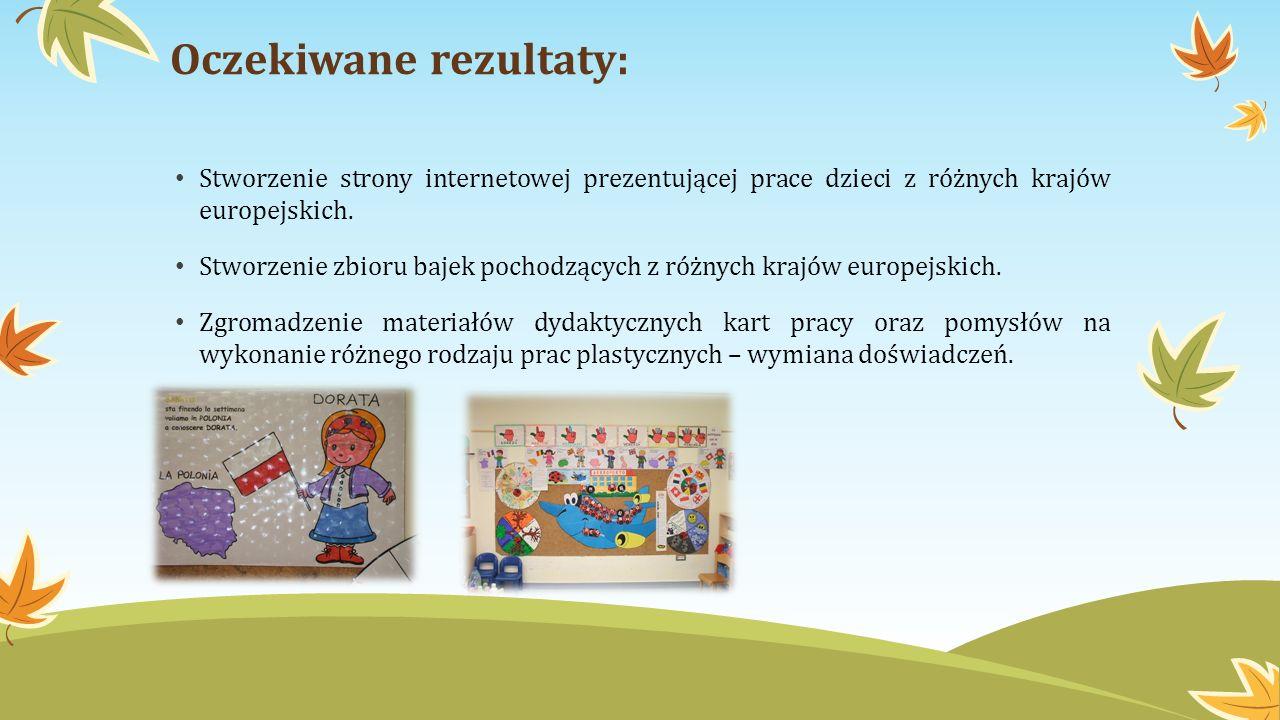 Oczekiwane rezultaty: Stworzenie strony internetowej prezentującej prace dzieci z różnych krajów europejskich. Stworzenie zbioru bajek pochodzących z