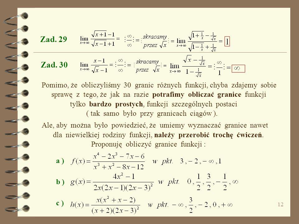 Zad. 24 W następnych zadaniach będziemy korzystać z twierdzenia Zad. 25 Zad. 26 o granicy funkcji szczególnej postaci : Dowód w prezentacji :@ Granice