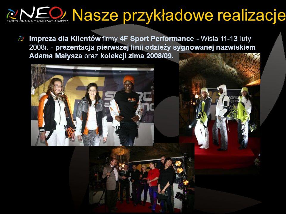 Nasze przykładowe realizacje Impreza dla Klientów firmy 4F Sport Performance - Wisła 11-13 luty 2008r. - prezentacja pierwszej linii odzieży sygnowane